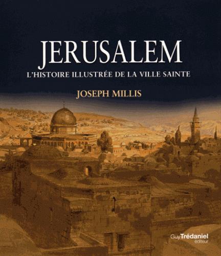 JERUSALEM, L'HISTOIRE ILLUSTREE DE LA VILLE SAINTE