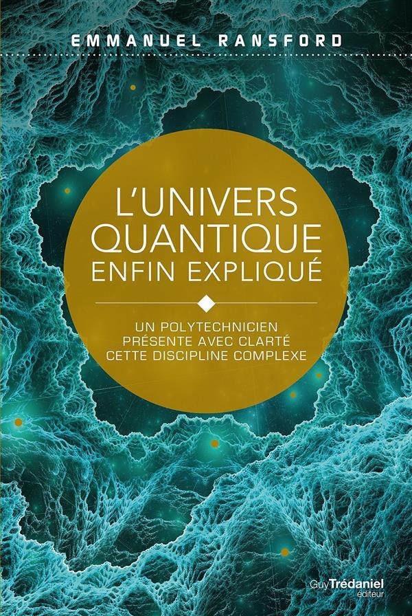 UNIVERS QUANTIQUE ENFIN EXPLIQUE (L')