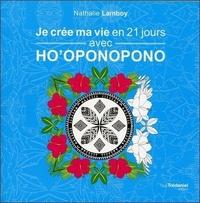 JE CREE MA VIE EN 21 JOURS AVEC HO'OPONOPONO
