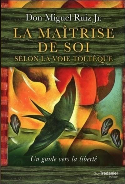 MAITRISE DE SOI SELON LA VOIE TOLTEQUE (LA)