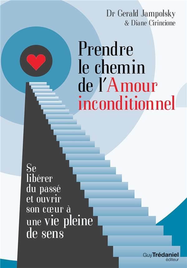 PRENDRE LE CHEMIN DE L'AMOUR INCONDITIONNEL