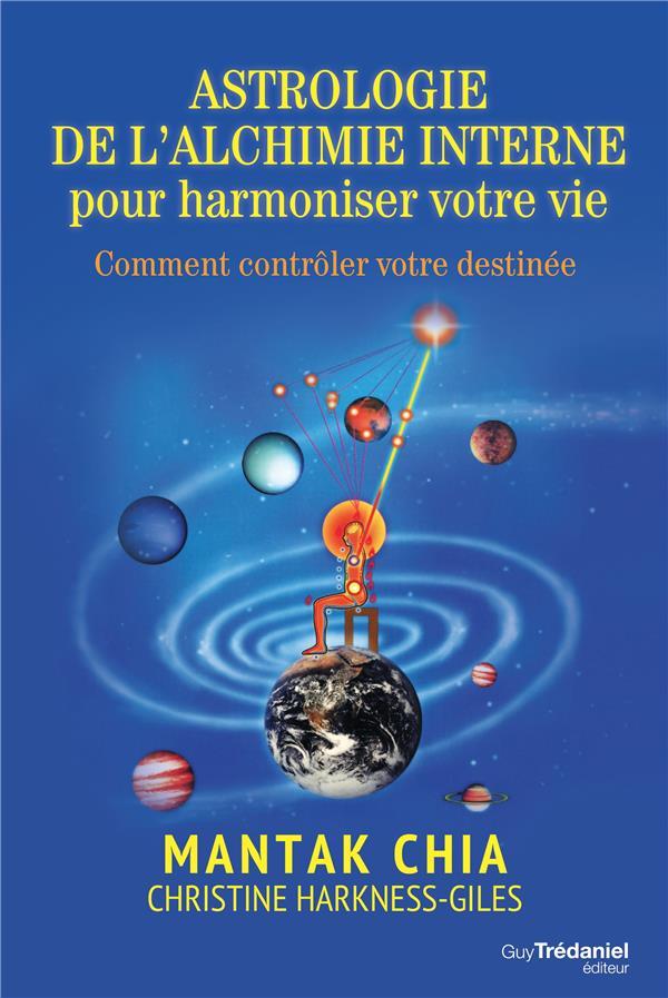 ASTROLOGIE DE L'ALCHIMIE INTERNE POUR HARMONISER VOTRE VIE