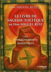 LIVRE DE SAGESSE TOLTEQUE DE DON MIGUEL RUIZ (LE)