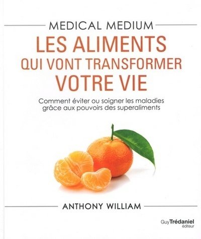 MEDICAL MEDIUM : LES ALIMENTS QUI VONT TRANSFORMER VOTRE VIE