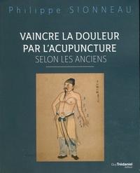 VAINCRE LA DOULEUR PAR L'ACUPUNCTURE SELON LES ANCIENS