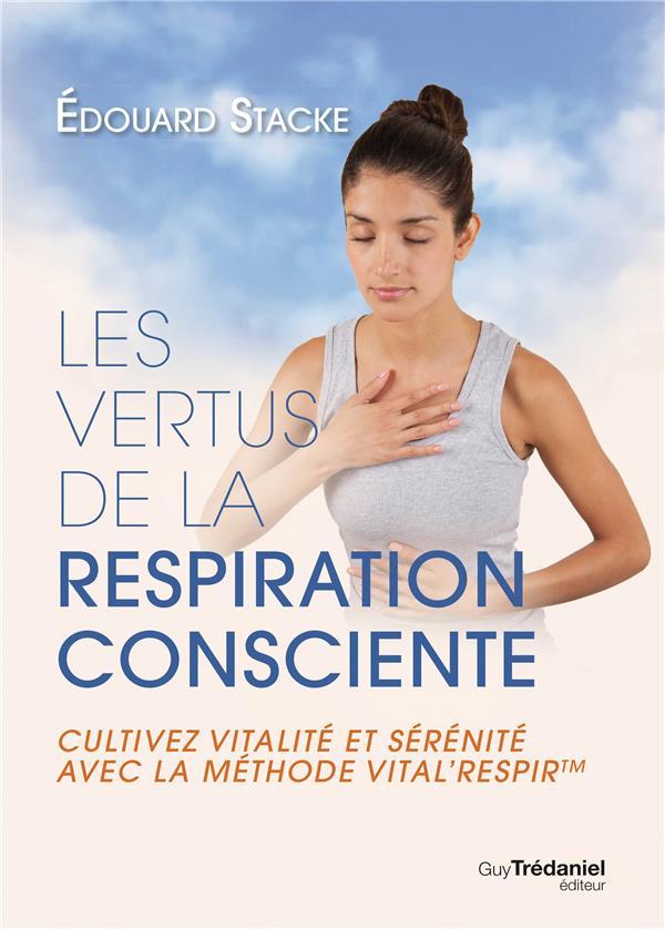 VERTUS DE LA RESPIRATION CONSCIENTE (LES)