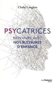 PSYCATRICES, BIEN VIVRE NOS BLESSURES D'ENFANCE