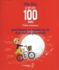 LE DEFI DES 100 JOURS, CAHIER D'EXERCICES POUR TROUVER SA MISSION DE VIE ET SE REALISER PLEINEMENT