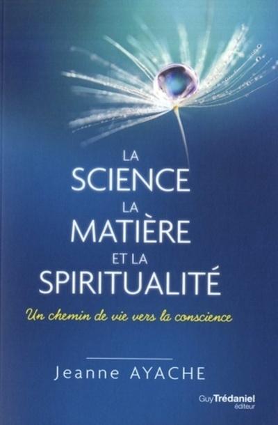 SCIENCE LA MATIERE ET LA SPIRITUALITE (LA)