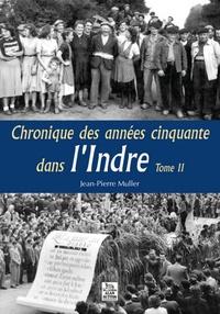 CHRONIQUE DES ANNEES CINQUANTE DANS L'INDRE - TOME II