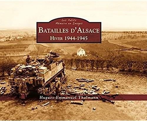 BATAILLES D'ALSACE 1944-45 - LES PETITS MEMOIRE EN IMAGES