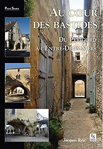 BASTIDES (AU COEUR DES) - DU PERIGORD A L'ENTRE-DEUX-MERS