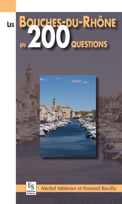BOUCHES-DU-RHONE EN 200 QUESTIONS (LES)