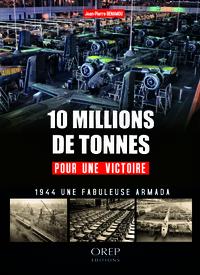 10 MILLIONS DE TONNES POUR UNE VICTOIRE - 1944 : UNE FABULEUSE ARMADA