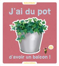 J'AI DU POT D'AVOIR UN BALCON