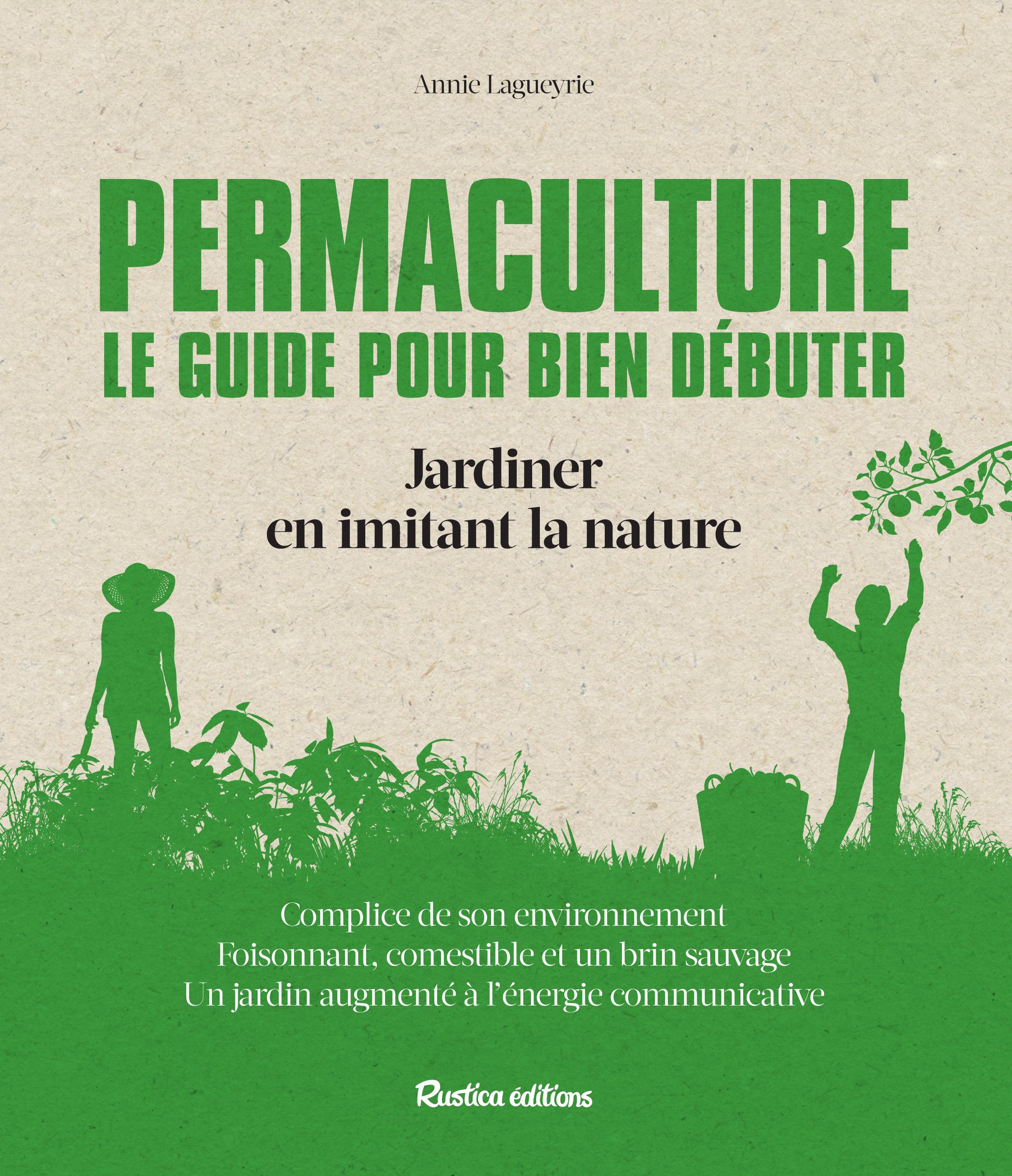 PERMACULTURE : LE GUIDE POUR BIEN DEBUTER : JARDINER EN IMITANT LA NATURE