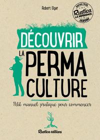 DECOUVRIR LA PERMACULTURE : PETIT MANUEL PRATIQUE POUR COMMENCER