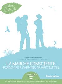 LA MARCHE CONSCIENTE : EXERCICES ET CHEMINS DE MEDITATION + CD