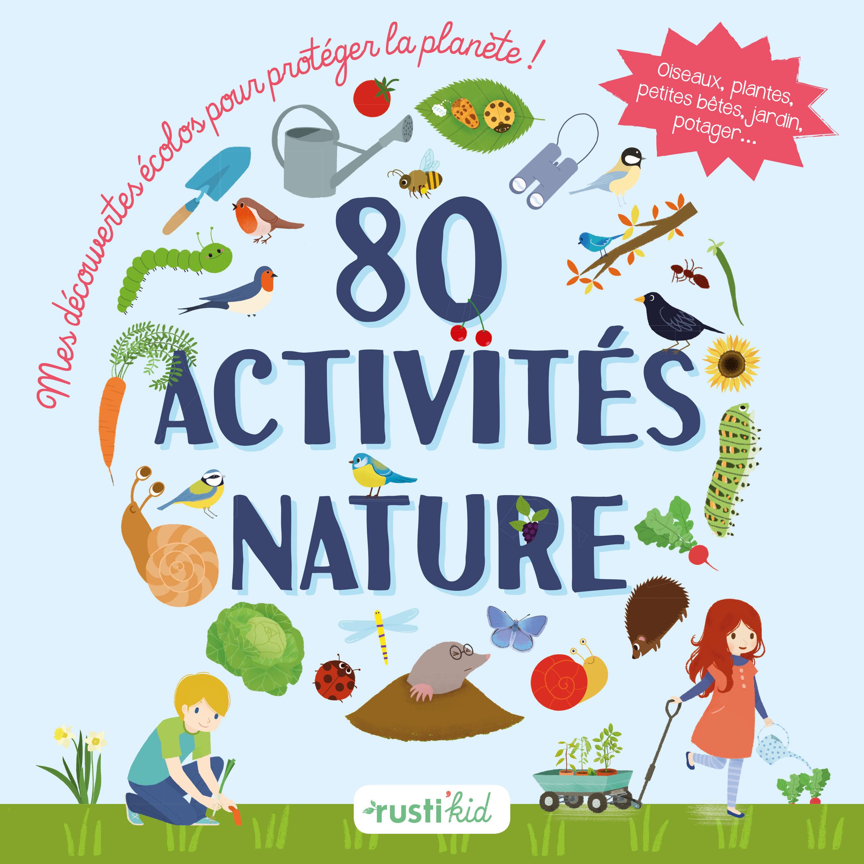 80 ACTIVITES NATURE : MES DECOUVERTES ECOLOS POUR PROTEGER LA PLANETE !