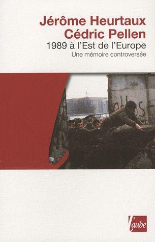 1989 A L'EST DE L'EUROPE - UNE MEMOIRE CONTROVERSEE