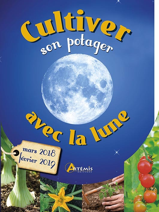 CULTIVER SON POTAGER AVEC LA LUNE (MARS 2018-FEVRIER 2019)