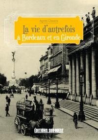 A BORDEAUX ET EN GIRONDE (VIE D'AUTREF.)