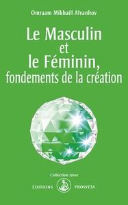 LE MASCULIN ET LE FEMININ, FONDEMENTS DE LA CREATION