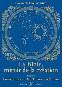 LA BIBLE, MIROIR DE LA CREATION - TOME 1 - COMMENTAIRES DE L'ANCIEN TESTAMENT