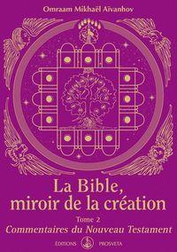 LA BIBLE, MIROIR DE LA CREATION - TOME 2 - COMMENTAIRES DU NOUVEAU TESTAMENT