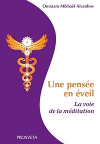 UNE PENSEE EN EVEIL - LA VOIE DE LA MEDITATION