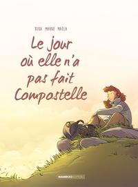 LE JOUR OU... - TOME 3 -  ELLE N'A PAS FAIT COMPOSTELLE