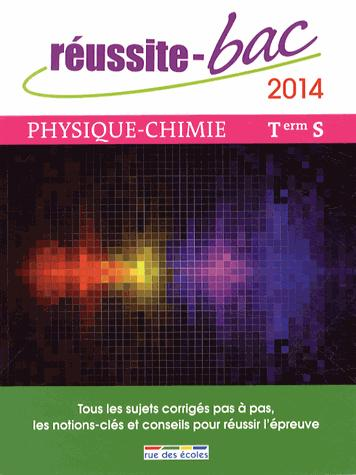 REUSSITE BAC PHYSIQUE-CHIMIE TERM. S 2014