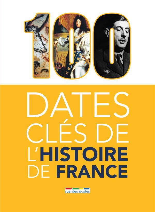 100 DATES CLES DE L'HISTOIRE DE FRANCE