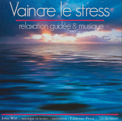 VAINCRE LE STRESS RELAXATION GUIDEE & MUSIQUE
