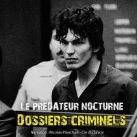 DOSSIERS CRIMINELS LE PREDATEUR NOCTURNE