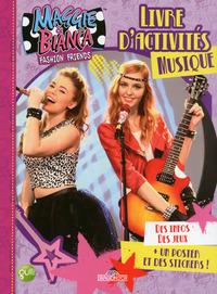 MAGGIE & BIANCA - LIVRE D'ACTIVITES - SPECIAL MUSIQUE
