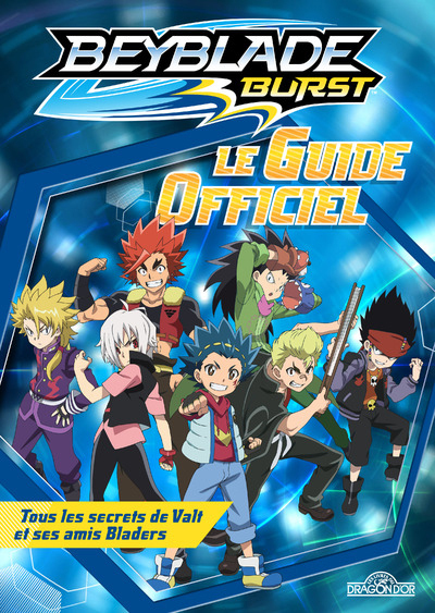BEYBLADE BURST - LE GUIDE OFFICIEL