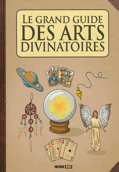 LE GRAND GUIDE DES ARTS DIVINATOIRES