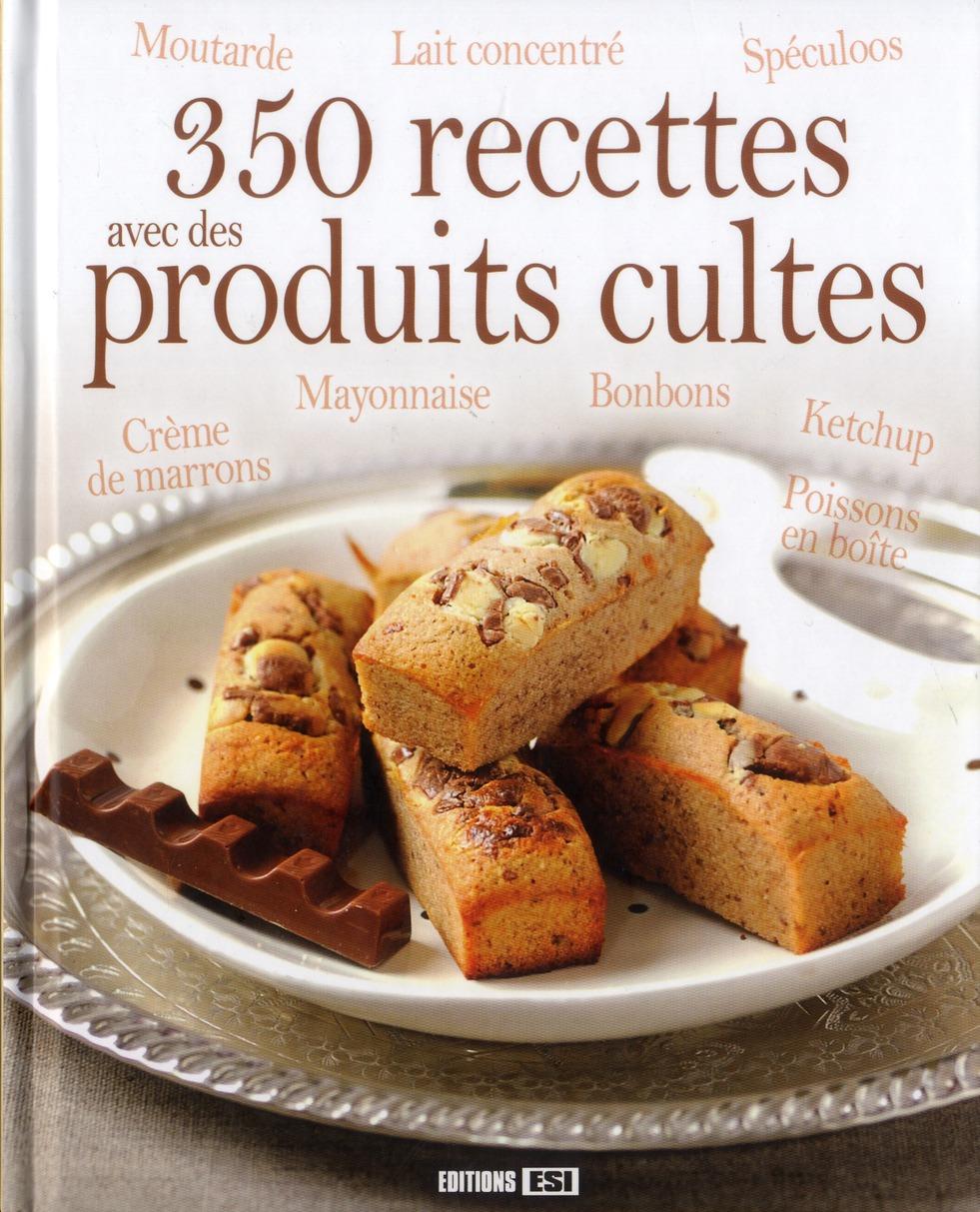 350 RECETTES AVEC DES PRODUITS CULTES