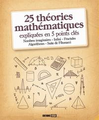 25 THEORIES MATHEMATIQUES EXPLIQUEES EN 5 POINTS CLES