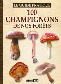 100 CHAMPIGNONS DE NOS FORETS
