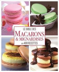 BIBLE DES MACARONS ET MIGNARDISES EN 400 RECETTES (LA)