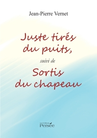 JUSTE TIRES DU PUITS, SUIVI DE SORTIS DU CHAPEAU