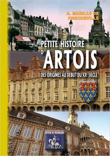 PETITE HISTOIRE D'ARTOIS, DES ORIGINES AU DEBUT DU XXE SIECLE