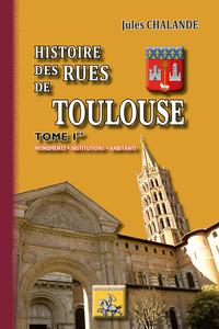 HISTOIRE DES RUES DE TOULOUSE (MONUMENTS, INSTITUTIONS, HABITANTS) T1