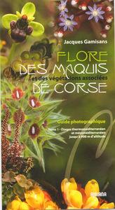 FLORE DES MAQUIS DE CORSE ET DES VEGETATIONS ASSOCIEES - GUIDE PHOTOGRAPHIQUE