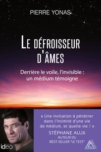 LE DEFROISSEUR D'AMES - DERRIERE LE VOILE, L'INVISIBLE : UN MEDIUM TEMOIGNE