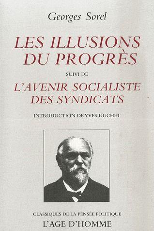 ILLUSIONS DU PROGRES. L'AVENIR SOCIALISTE DES SYNDICATS (LES)