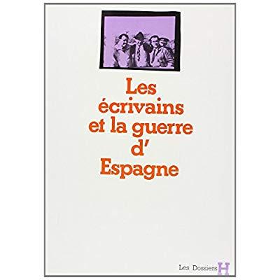 ECRIVAINS ET LA GUERRE D'ESPAGNE (LES)
