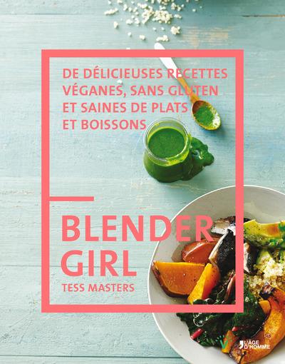 BLENDER GIRL DE DELICIEUSES RECETTES VEGANES, SANS GLUTEN ET SAINES DE PLATS ET BOISSONS